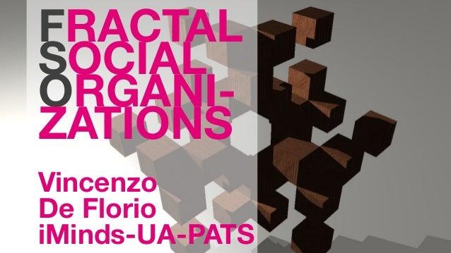 FRACTAL SOCIAL ORGANI- ZATIONS  Vincenzo De Florio iMinds-UA-PATS