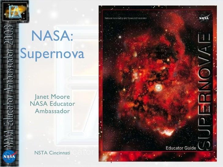 NASA: Supernova <ul><li>Janet Moore </li></ul><ul><li>NASA Educator Ambassador </li></ul>NSTA Cincinnati