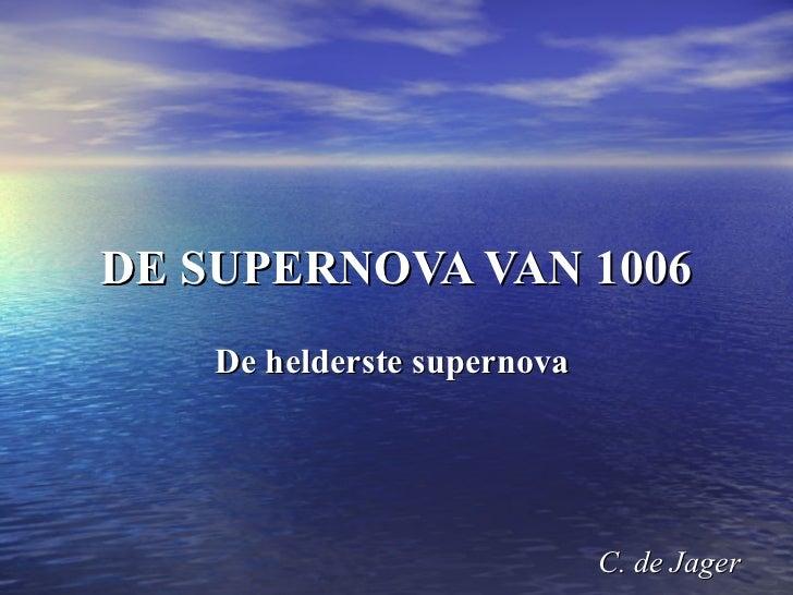 DE SUPERNOVA VAN 1006 De helderste supernova    C. de Jager