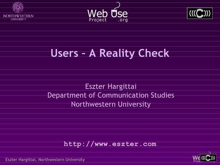 Users – A Reality Check                                 Eszter Hargittai                      Department of Communication ...