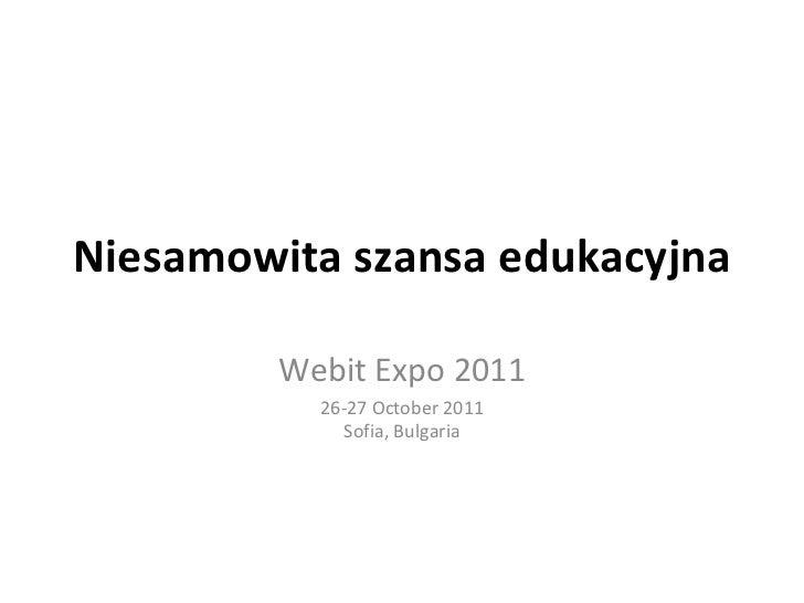 Niesamowita szansa edukacyjna Webit Expo 2011 26-27 October 2011 Sofia, Bulgaria