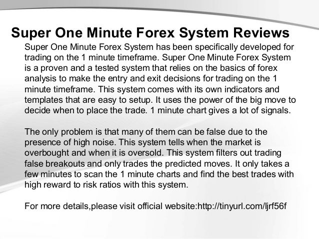 Super One Minute Forex System Reviews Super One Minute Forex System has been specifically developed for trading on the 1 m...