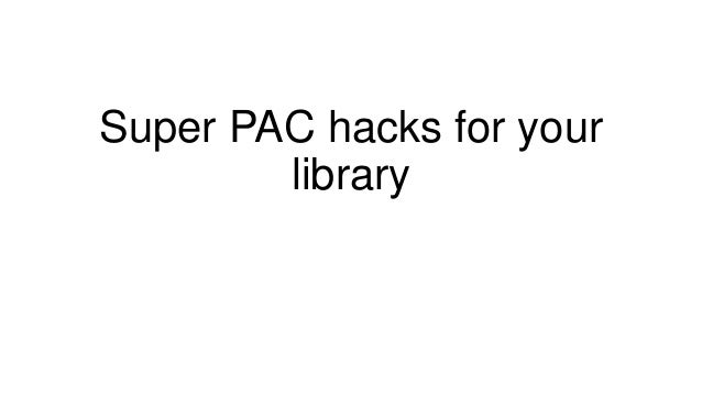 Super pac hacks for your library
