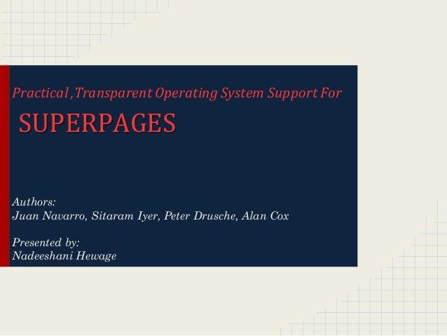 Practical ,Transparent Operating System Support For SUPERPAGESAuthors:Juan Navarro, Sitaram Iyer, Peter Drusche, Alan CoxP...