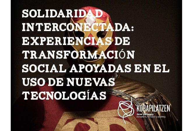 SOLIDARIDADINTERCONECTADA:EXPERIENCIAS DETRANSFORMACIÓNSOCIAL APOYADAS EN ELUSO DE NUEVASTECNOLOGÍAS