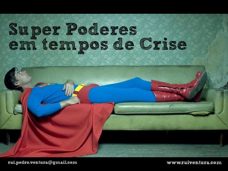 Super Poderesem tempos de Criserui.pedro.ventura@gmail.com   www.ruiventura.com