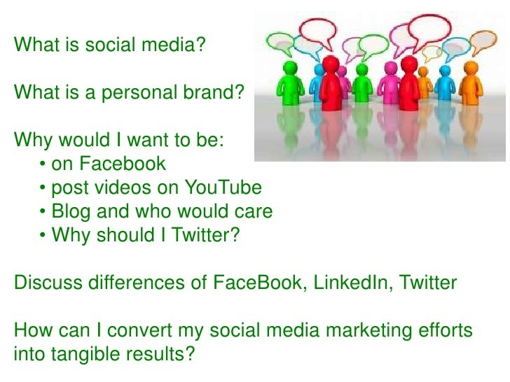 What is social media? <br />What is a personal brand?<br />Why would I want to be:<br /><ul><li> on Facebook