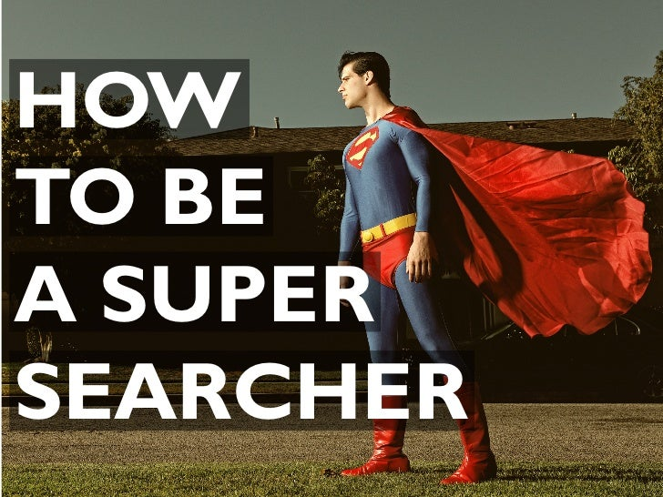 How to be a Supersearcher: GENERAL
