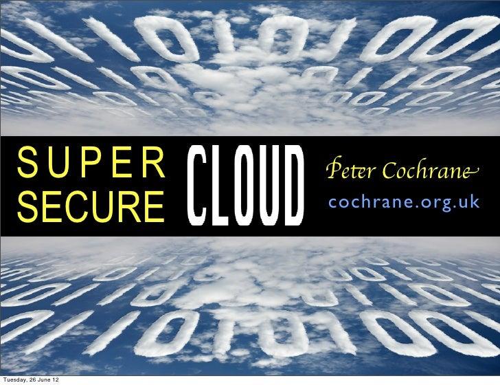 SUPER             Peter Cochrane    SECURE            cochrane.org.ukTuesday, 26 June 12