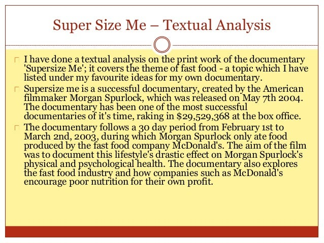 essay about the movie super size me The movie supersize me portrayed some astonishing results on the individual performing his experiment it gave some definite ideas as to why the united states is.