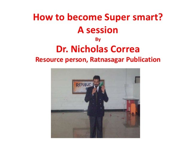 How to become Super smart? A session By Dr. Nicholas Correa Resource person, Ratnasagar Publication