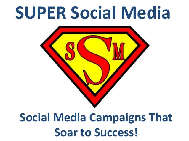 SUPER Social Media Social Media Campaigns That Soar to Success!