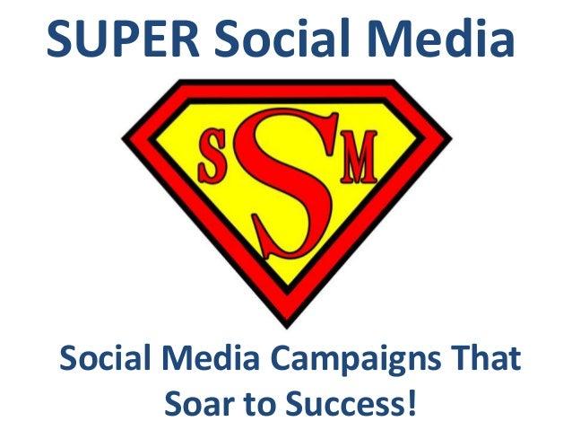 Super Social Media: Social Media Campaigns That Soar To Success