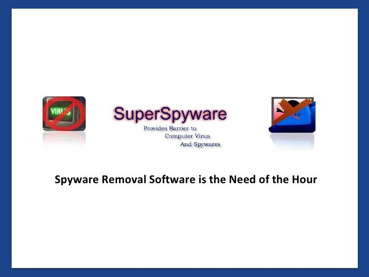 Spyware Removal Software is the Need of the Hour