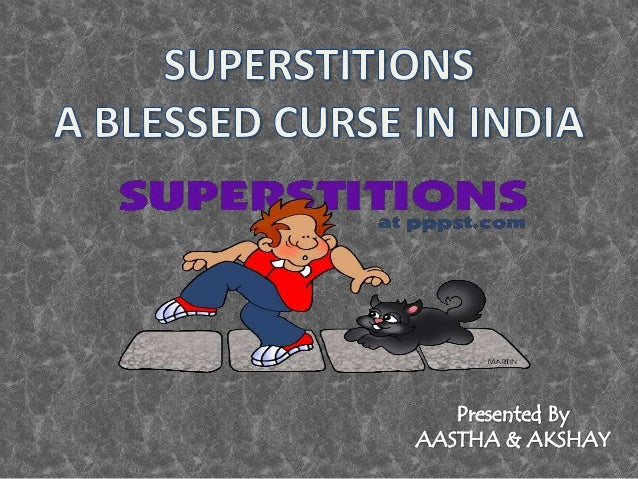 DEFINITION:- SUPERSTITIONS• Superstition :- An irrational belief  arising from suspicion or fear.                  ALSO• T...