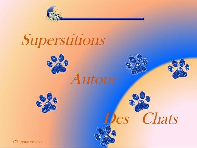 Superstitions                    Autour                        Des ChatsClic pour avancer