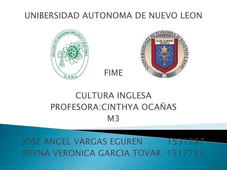 UNIBERSIDAD AUTONOMA DE NUEVO LEON               FIME          CULTURA INGLESA     PROFESORA:CINTHYA OCAÑAS               ...