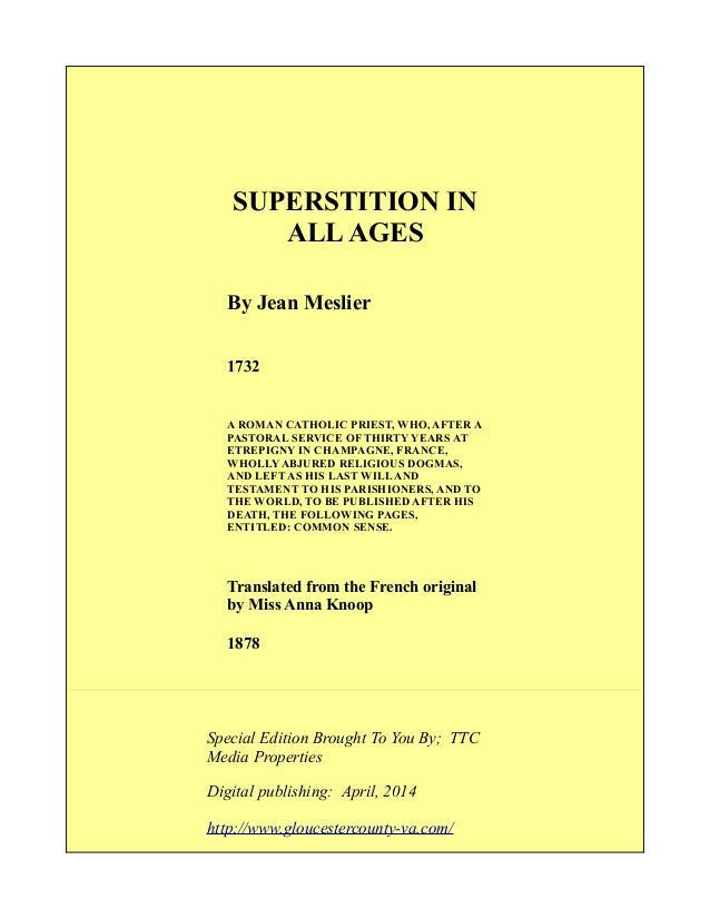 SUPERSTITION IN ALLAGES By Jean Meslier 1732 A ROMAN CATHOLIC PRIEST, WHO, AFTER A PASTORAL SERVICE OF THIRTY YEARS AT ETR...