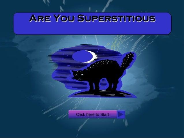 Are You SuperstitiousAre You SuperstitiousAre You SuperstitiousAre You Superstitious Click here to StartClick here to Start