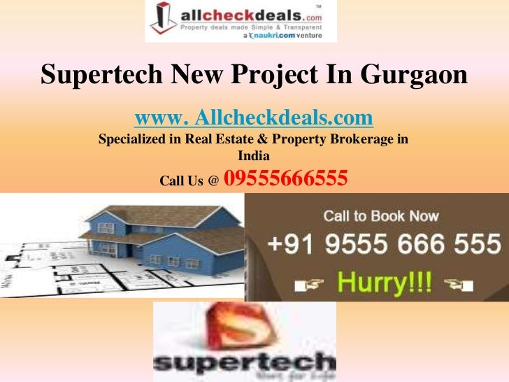 Supertech New Project In Gurgaon         www. Allcheckdeals.com    Specialized in Real Estate & Property Brokerage in     ...