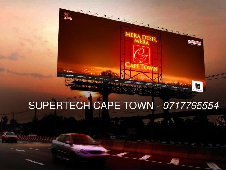 SUPERTECH CAPE TOWN NOIDA  9717765554