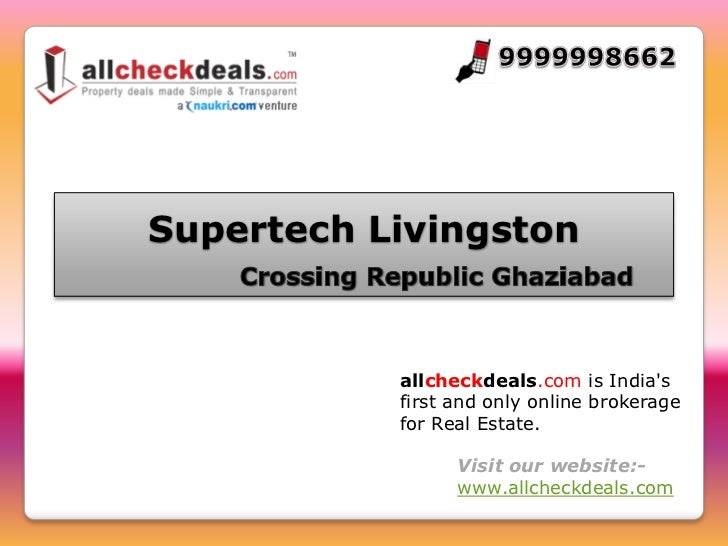 Supertech Livingston           allcheckdeals.com is Indias           first and only online brokerage           for Real Es...