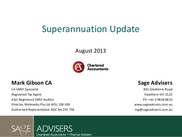 Superannuation Update August 2013 Mark Gibson CA CA SMSF Specialist Registered Tax Agent ASIC Registered SMSF Auditor Dire...