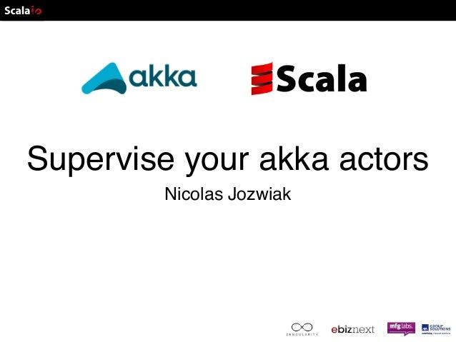 Supervise your akka actors  Nicolas Jozwiak