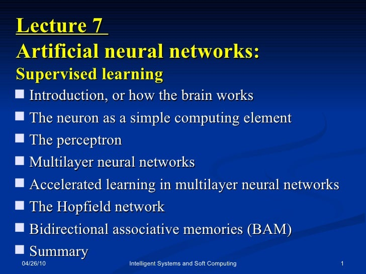 04/26/10 Intelligent Systems and Soft Computing Lecture 7  Artificial neural networks:  Supervised learning <ul><li>Introd...