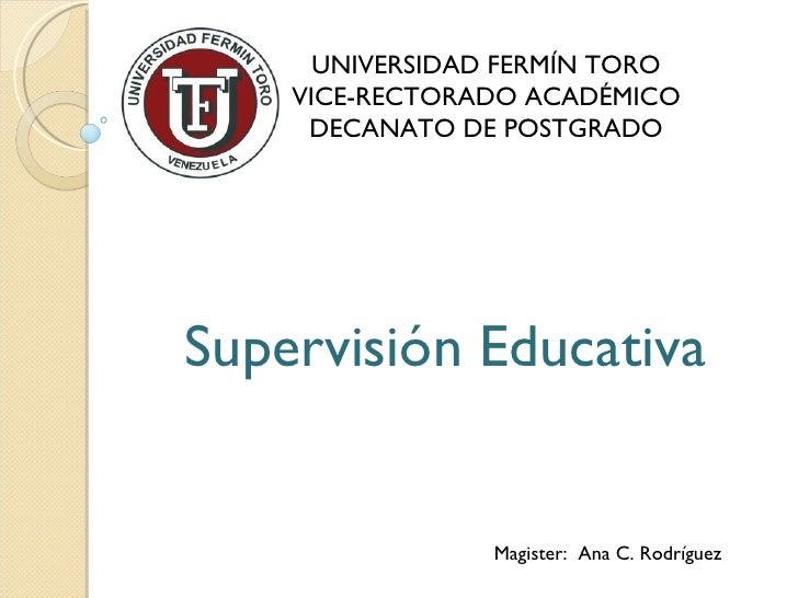 UNIVERSIDAD FERMÍN TORO    VICE-RECTORADO ACADÉMICO     DECANATO DE POSTGRADOSupervisión Educativa                 Magiste...