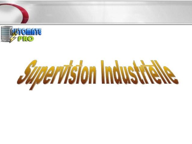 Sommaire1- Introduction2- Supervision Industrielle / Principe de Base3- Logiciels de Supervision / Critères de choix