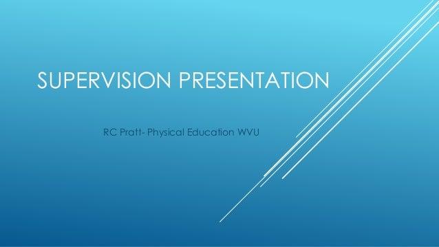 SUPERVISION PRESENTATION RC Pratt- Physical Education WVU