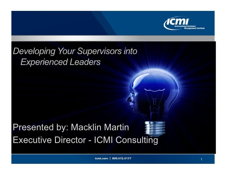 Developing Your Supervisors into       DRAFT V.1 Experienced LeadersPresented by: Macklin MartinExecutive Director - ICMI ...