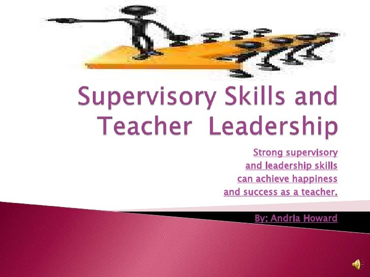 Supervisory Skills and Teacher  Leadership <br />Strong supervisory <br />and leadership skills <br />can achieve happines...