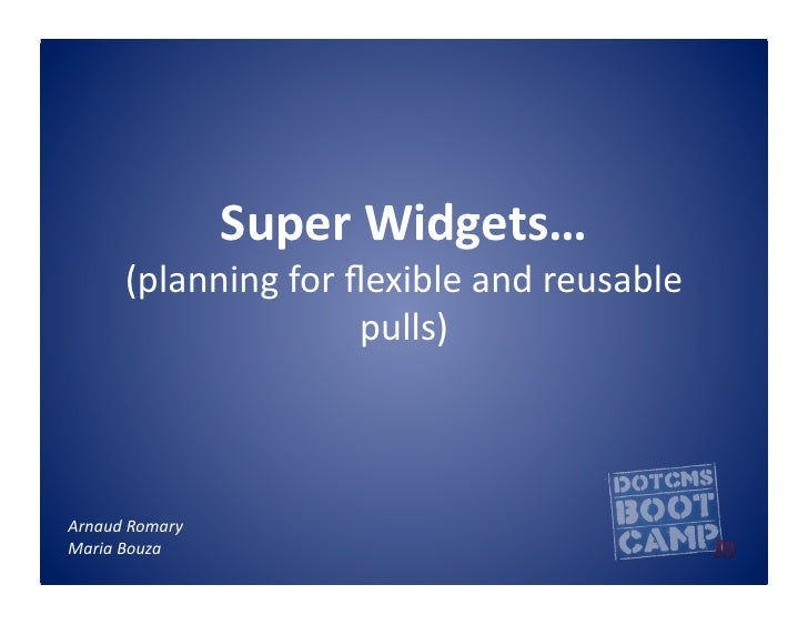 Super  Widgets…            (planning  for  flexible  and  reusable                                 pulls)  ...