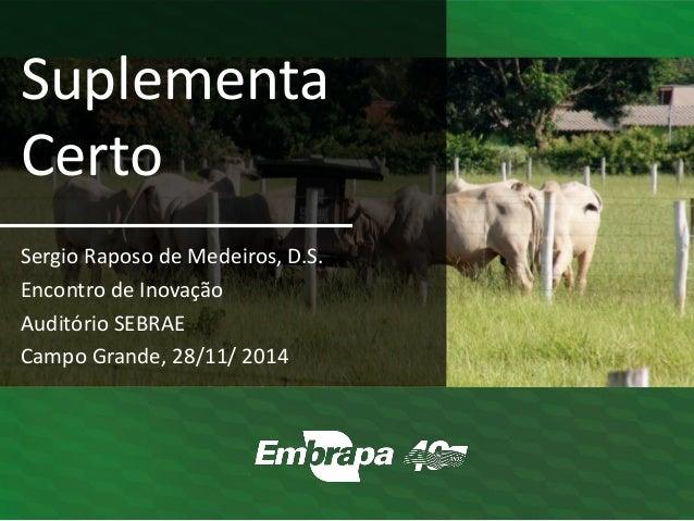 Sergio Raposo de Medeiros, D.S.  Encontro de Inovação  Auditório SEBRAE  Campo Grande, 28/11/ 2014  Suplementa Certo