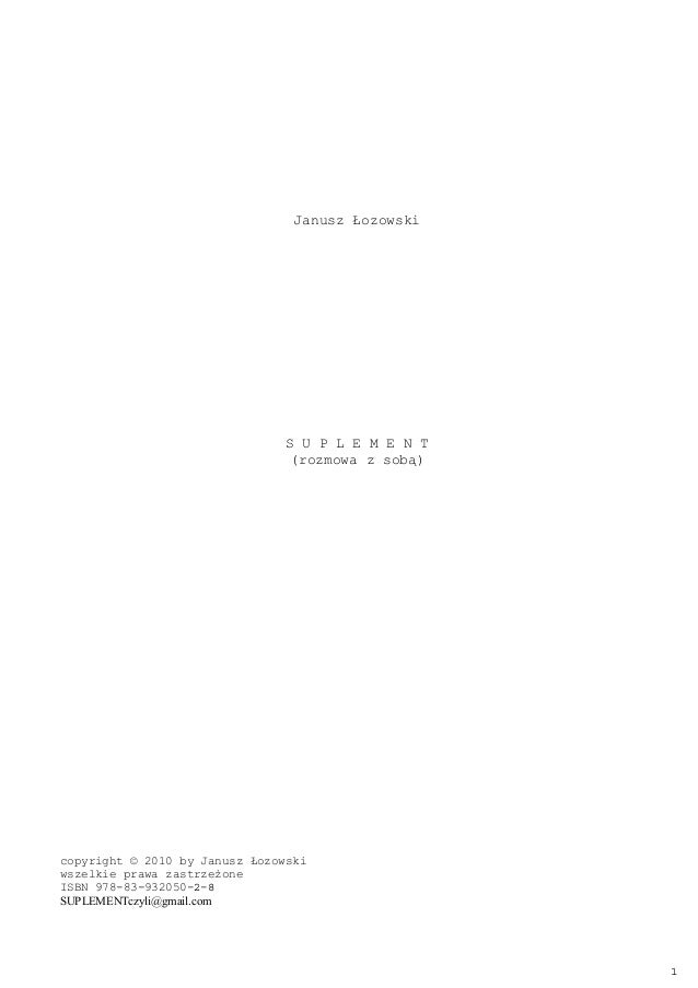 Janusz Łozowski S U P L E M E N T (rozmowa z sobą) copyright © 2010 by Janusz Łozowski wszelkie prawa zastrzeżone ISBN 978...