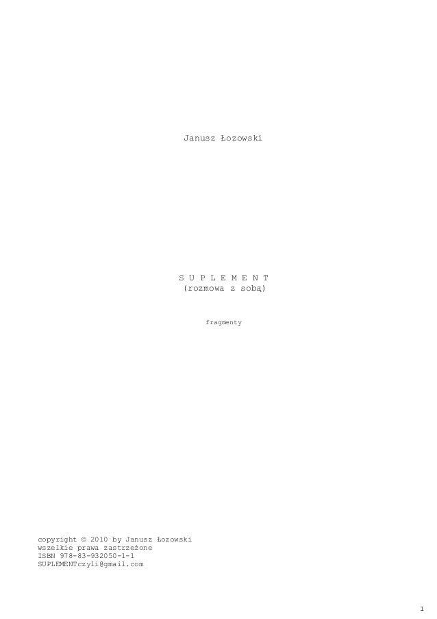 Janusz ŁozowskiS U P L E M E N T(rozmowa z sobą)fragmentycopyright © 2010 by Janusz Łozowskiwszelkie prawa zastrzeżoneISBN...
