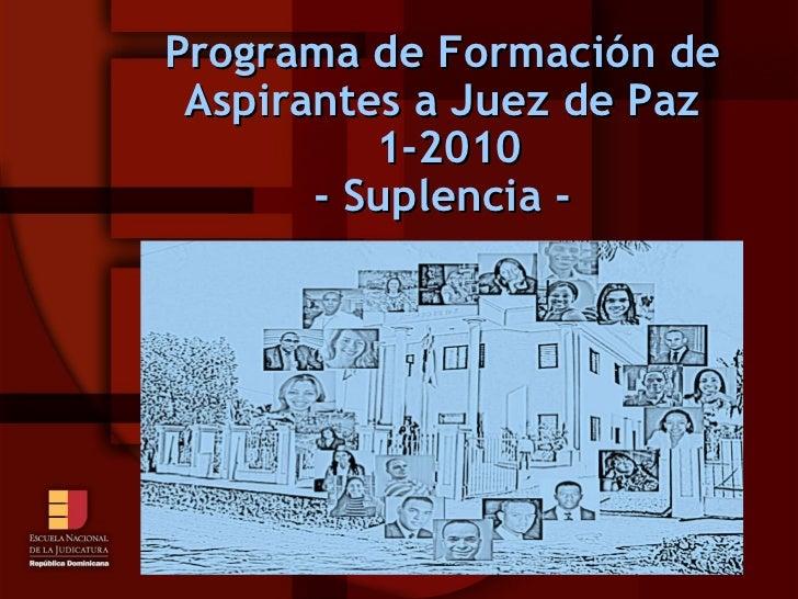 Programa de Formación de Aspirantes a Juez de Paz  1-2010 - Suplencia -