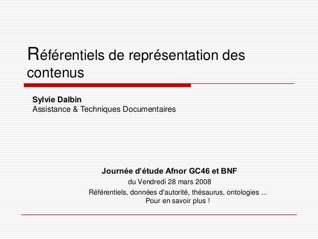 Référentiels de représentation des contenus Journée d'étude Afnor GC46 et BNF du Vendredi 28 mars 2008 Référentiels, donné...