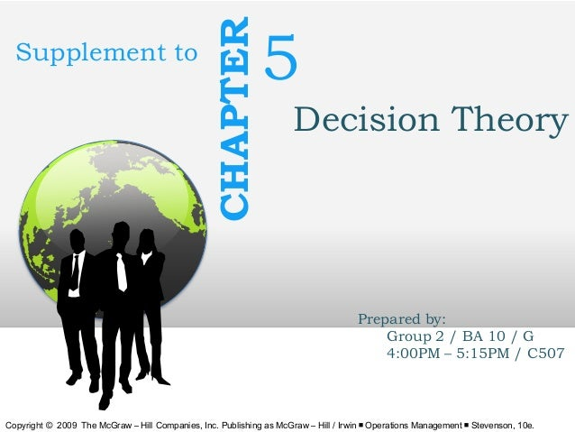 CHAPTER  Supplement to  5 Decision Theory  Prepared by: Group 2 / BA 10 / G 4:00PM – 5:15PM / C507  Copyright © 2009 The M...
