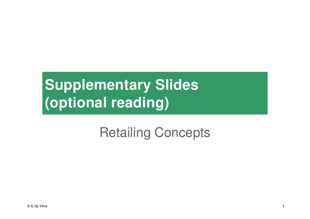 Supplementary Slides           (optional reading)                   Retailing Concepts     © G da Silva                   ...