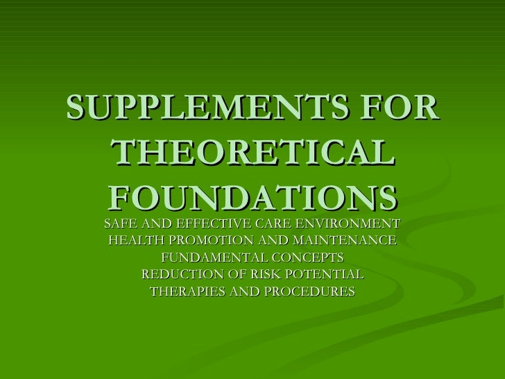 SUPPLEMENTS FOR THEORETICAL FOUNDATIONS SAFE AND EFFECTIVE CARE ENVIRONMENT HEALTH PROMOTION AND MAINTENANCE FUNDAMENTAL C...