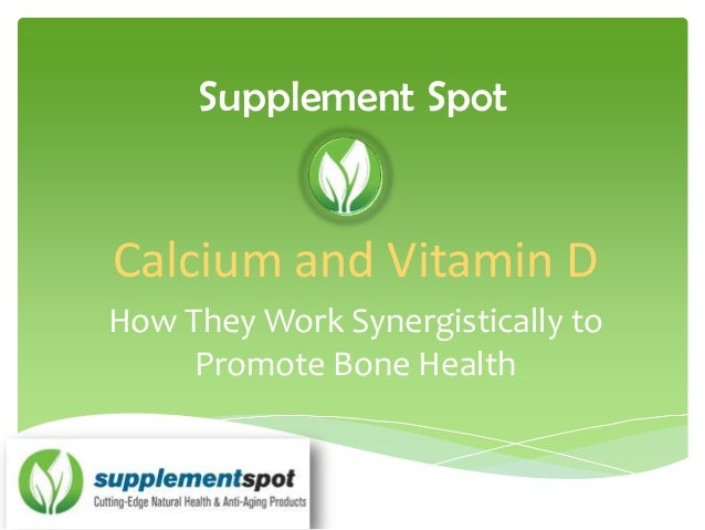 Supplement Spot  Calcium and Vitamin D How They Work Synergistically to Promote Bone Health