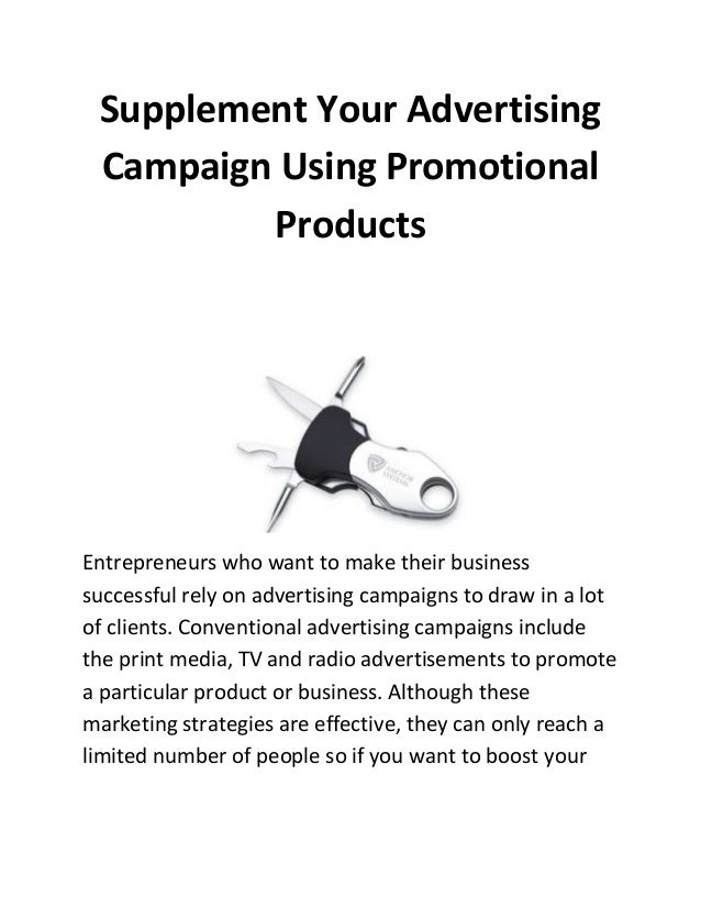 Supplement Your Advertising Campaign Using Promotional Products  Entrepreneurs who want to make their business successful ...