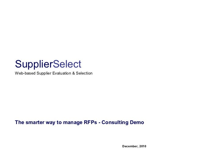 The smarter way to manage RFPs - Consulting Demo December, 2010 Supplier Select Web-based Supplier Evaluation & Selection