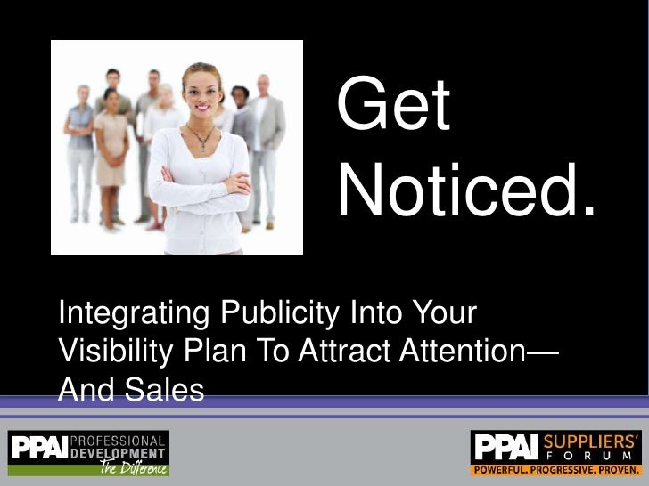Get Noticed.<br />Integrating Publicity Into Your Visibility Plan To Attract Attention—And Sales<br />