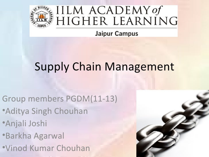 Supply Chain ManagementGroup members PGDM(11-13)•Aditya Singh Chouhan•Anjali Joshi•Barkha Agarwal•Vinod Kumar Chouhan
