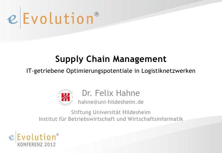 Supply Chain ManagementIT-getriebene Optimierungspotentiale in Logistiknetzwerken                     Dr. Felix Hahne     ...