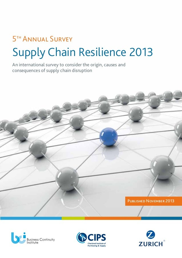 5th Annual Survey  Supply Chain Resilience 2013 An international survey to consider the origin, causes and consequences of...